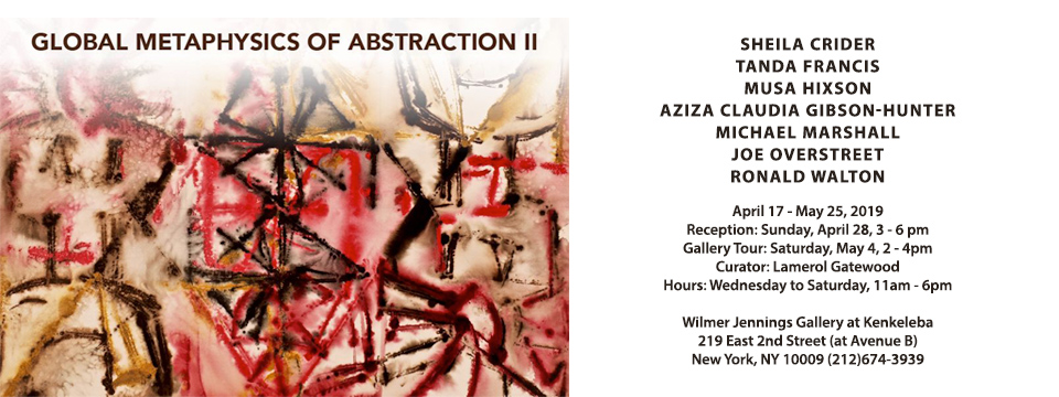 Global Metaphysics of Abstraction II Exhibition, NY | Curator: Lamerol Gatewood | April 17- May 25, 2019